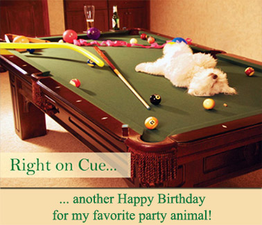 Right on cue ... another Happy Birthday for my favorite party animal!